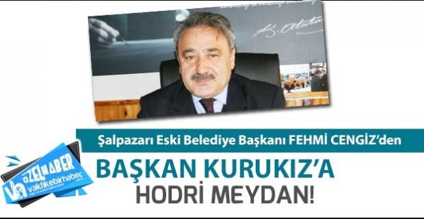 Şalpazarı Eski Belediye Başkanı Fehmi Cengiz'den, Başkan Kurukız'a hodri meydan!