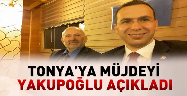 Tonya'ya Müjdeyi Yakupoğlu Açıkladı
