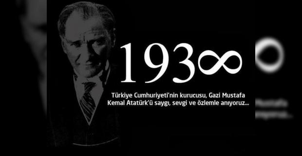 10 Kasim Atatürk'ün Ölüm Yil Dönümü Özlemle Aniyoruz