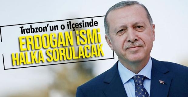 Erdoğan ismi halka sorulacak