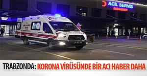 Trabzon'da Korona Virüsünde bir acı haber daha
