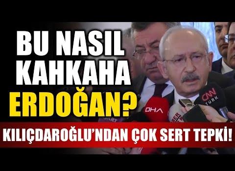 Kılıçdaroğlu'ndan Erdoğan'a tepki: Bu nasıl kahkaha.?